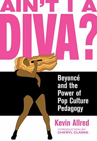 Ain't I a Diva?: Beyoncé and the Power of Pop Culture Pedagogy