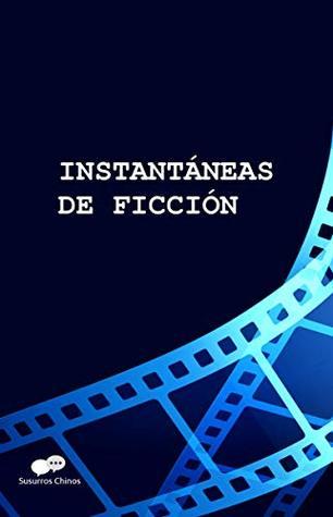 Instantáneas de ficción: Selección de microcuentos