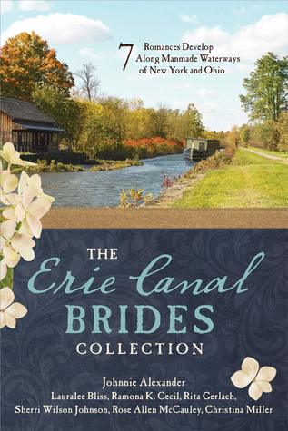 The Erie Canal Brides Collection: 7 Romances Develop Along Manmade Waterways of New York and Ohio