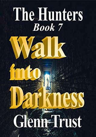 Walk into Darkness (The Hunters #7)