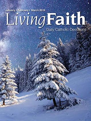Living Faith - Daily Catholic Devotions, Volume 34 Number 4 - 2019 January, Fbruary, March
