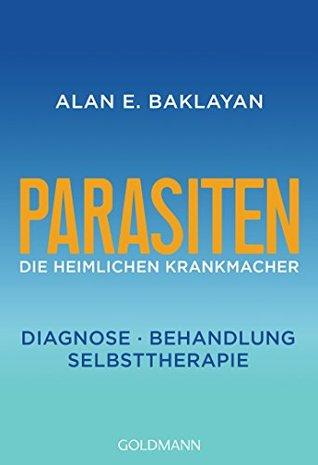 Parasiten: Die heimlichen Krankmacher - Diagnose - Behandlung - Selbsttherapie