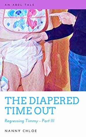 The Diapered Time Out (An ABDL Story): Regressing Timmy - Part III
