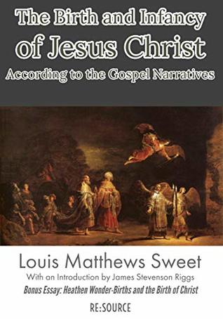 The Birth and Infancy of Jesus Christ According to the Gospel Narratives