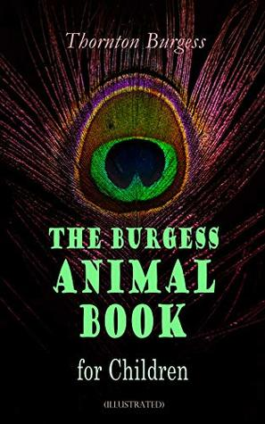 The Burgess Animal Book for Children: Wonderful & Educational Nature and Animal Stories for Kids