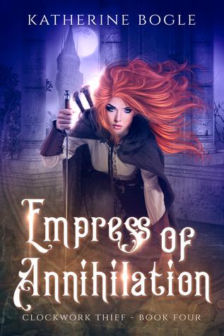 Empress of Annihilation (Clockwork Thief #4)