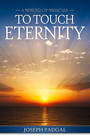 To Touch Eternity: A Memoir of Miracles