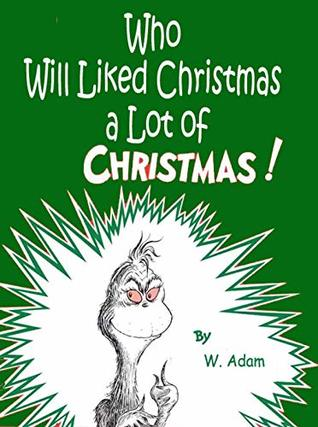 Who Will Liked Christmas a Lot Christmas!: (Classic Grinch-Stole Christmas!)