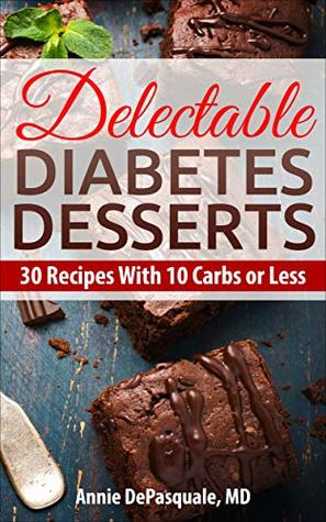 Delectable Diabetes Desserts: 30 Recipes With 10 Carbs or Less