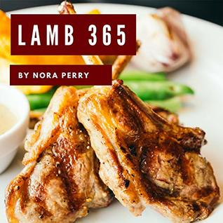 Lamb 365: Enjoy 365 Days With Amazing Lamb Recipes In Your Own Lamb Cookbook! (Grill Smoker Cookbook, Bbq Cookbook For Men, Lamb Chop Book, Grill Smoker Cookbook, Southern Bbq Cookbook) [Book 1]