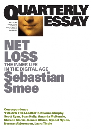 Net Loss: The Inner Life in the Digital Age (Quarterly Essay #72)