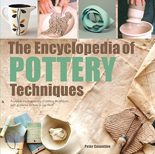 The Encyclopedia of Pottery Techniques: A Unique Visual Directory of Pottery Techniques, with Guidance on How to Use Them (2017 edition Encyclopedias)