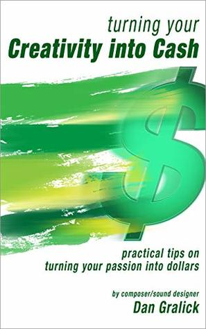 Turning Your Creativity Into Cash: practical tips on turning your passion into dollars