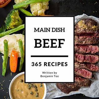 Beef for Main Dish 365: Enjoy 365 Days With Amazing Beef For Main Dish Recipes In Your Own Beef For Main Dish Cookbook! (Ground Beef Cookbook, Beef Stroganoff Recipe, Grass Fed Beef Cookbook [Book 1]