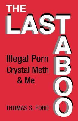 The Last Taboo: Illegal Porn, Crystal Meth & Me