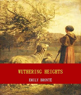 Wuthering Heights (Unabridged Content) (Famous Classic Author's Work) (ANNOTATED)