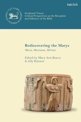Rediscovering the Marys: Maria, Mariamne, Miriam