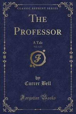 The Professor, Vol. 2 of 2: A Tale
