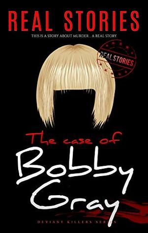 The Case of Bobby Gray: Deviant Killers Series (Book 14)
