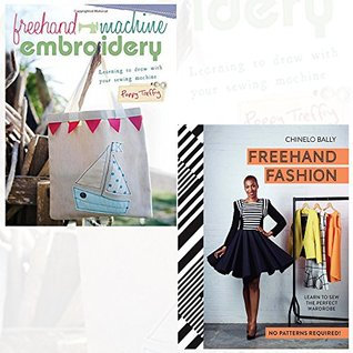 Freehand Machine Embroidery and Freehand Fashion [Hardcover] 2 Books Bundle Collection - Learning to draw with your sewing machine, Learn to Sew the Perfect Wardrobe - No Patterns Required!