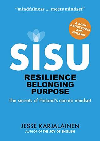 Sisu: Resilience Belonging Purpose - The Secrets of Finland's can-do mindset
