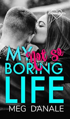 My (Not So) Boring Life: Clean YA Romance (Believe in Us Book 1)