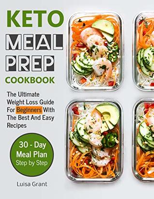 Keto Meal Prep Cookbook: The Ultimate Weight Loss Guide For Beginners WithThe Best And Easy Recipes - 30 day meal plan step by step (book 1)