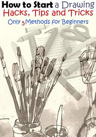 How to Start a Drawing: Hacks, Tips and Tricks for Beginners ( Only with 5 Methods )