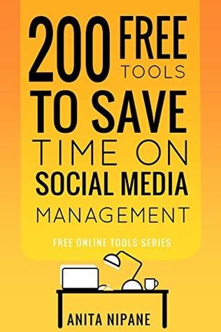 200 Free Tools to Save Time on Social Media Managing: Boost Your Social Media Results & Reduce Your Hours (Free Online Tools Book 2)