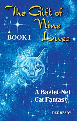 The Gift of Nine Lives: Book One of the Bastet-Net Cat Fantasy Series