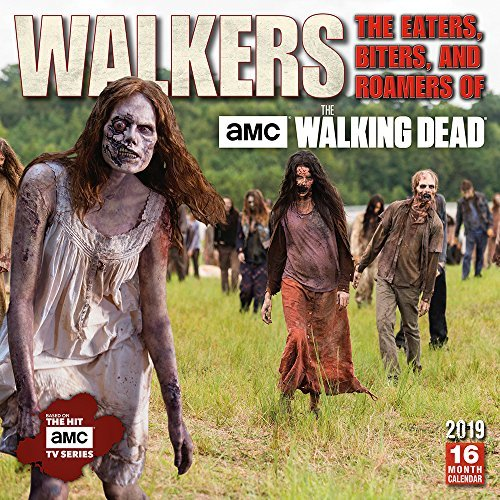 2019 Walkers the Eaters, Biters, and Roamers of AMC the Walking Dead 16-Month Wall Calendar: By Sellers Publishing