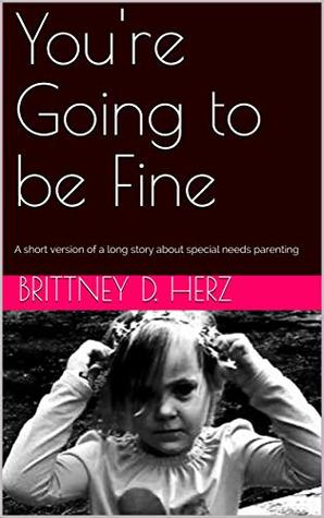 You're Going to be Fine: A short version of a long story about special needs parenting