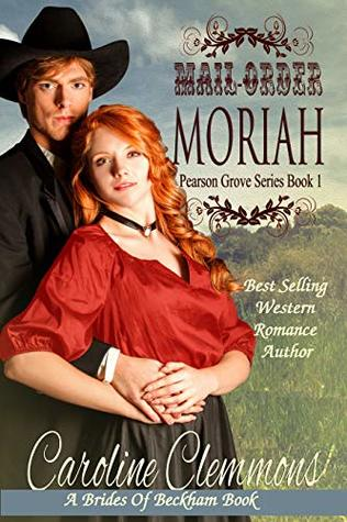 Mail-Order Moriah: A Brides Of Beckham Book (Pearson Grove 1)