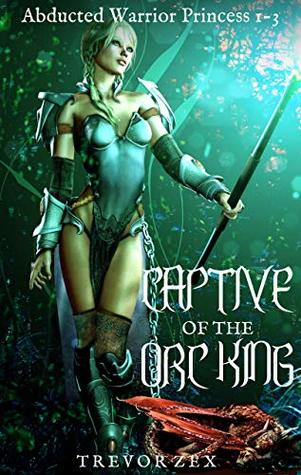 Captive of the Orc King: Abducted Warrior Princess 1-3