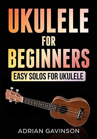 Ukulele For Beginners: Easy Solos For Ukulele