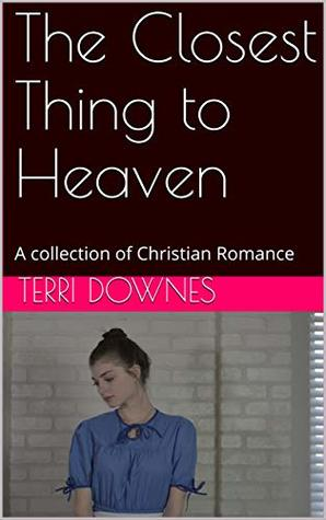 The Closest Thing to Heaven: A collection of Christian Romance