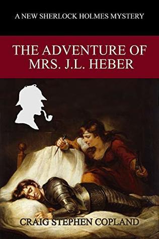 The Adventure of Mrs. J. L. Heber: A New Sherlock Holmes Mystery (New Sherlock Holmes Mysteries Book 35)
