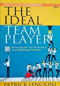 The Ideal Team Player : Mengembangkan Tiga Hal Mendasar Dalam Membangun Tim Kerja
