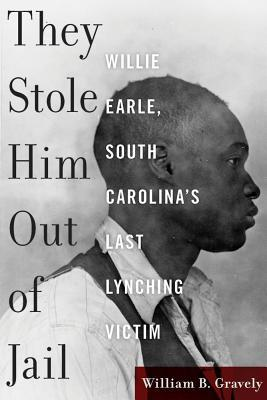 They Stole Him Out Of Jail Willie Earle South Carolina 039 S Last Lynching Victim Free Pdf Epub Download