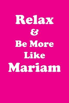 Relax & Be More Like Mariam Affirmations Workbook Positive Affirmations Workbook Includes: Mentoring Questions, Guidance, Supporting You