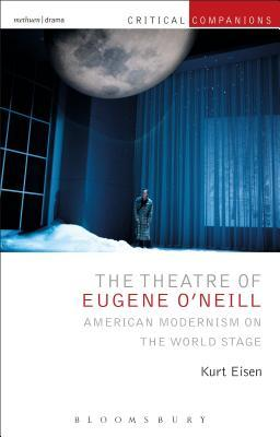 The Theatre of Eugene O'Neill: American Modernism on the World Stage
