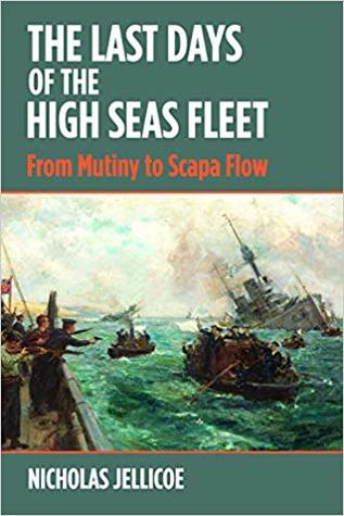 The Last Days of the High Seas Fleet: From Mutiny to Scapa Flow