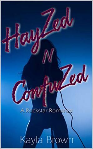 Hayzed-n-Confuzed-A-Rockstar-Romance-Kayla-Michelle-Brown