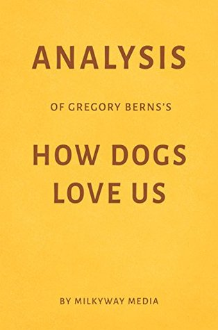 Analysis of Gregory Berns's How Dogs Love Us by Milkyway Media