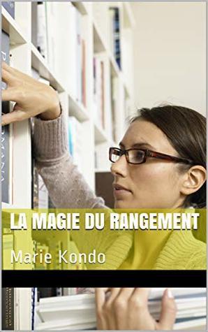 La magie du rangement : Marie Kondo
