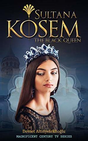 Sultana Kosem: The Black Queen (Magnificent Century Book 2)