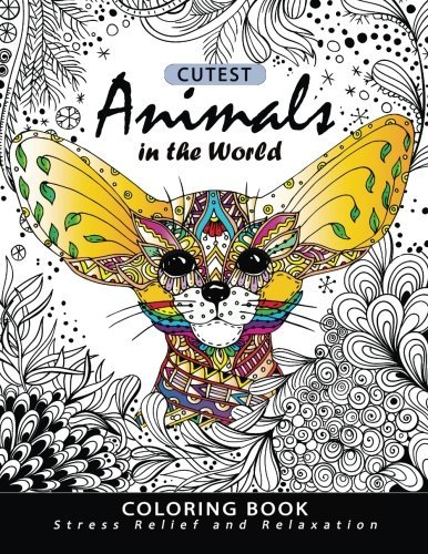 Cutest Animals in the World Coloring book: Stress-relief Coloring Book For Grown-ups,Adults