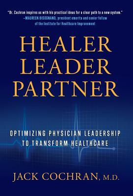 Healer, Leader, Partner: Optimizing Physician Leadership to Transform Healthcare