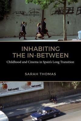 Inhabiting the In-Between: Childhood and Cinema in Spain's Long Transition