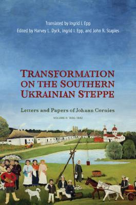 Transformation on the Southern Ukrainian Steppe: Letters and Papers of Johann Cornies, Volume II: 1835-1842